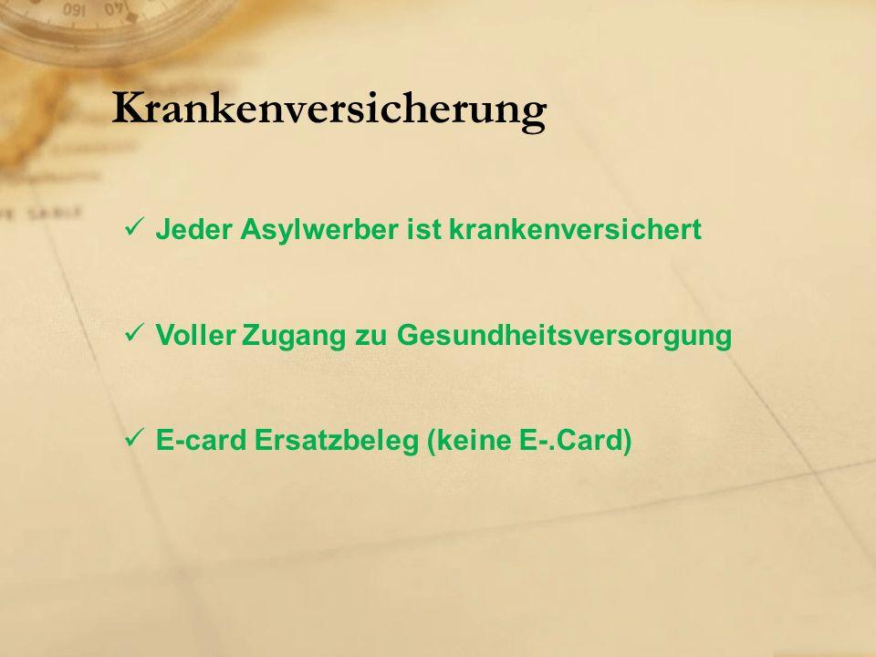 Krankenversicherung Jeder Asylwerber ist krankenversichert Voller Zugang zu Gesundheitsversorgung E-card Ersatzbeleg (keine E-.Card)