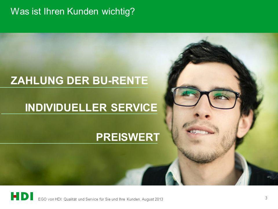 EGO von HDI: Qualität und Service für Sie und Ihre Kunden, August 2013 3 Was ist Ihren Kunden wichtig? ZAHLUNG DER BU-RENTE INDIVIDUELLER SERVICE PREI