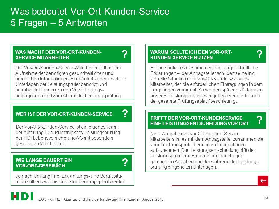 EGO von HDI: Qualität und Service für Sie und Ihre Kunden, August 2013 34 Was bedeutet Vor-Ort-Kunden-Service 5 Fragen – 5 Antworten WAS MACHT DER VOR