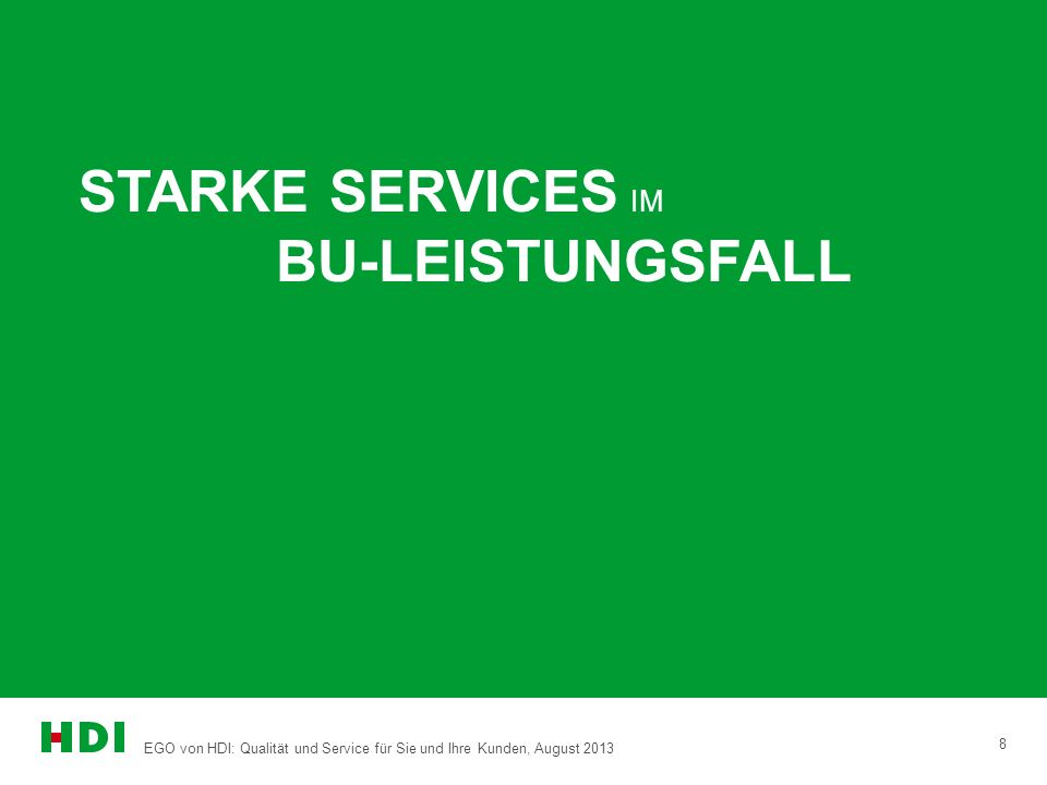 EGO von HDI: Qualität und Service für Sie und Ihre Kunden, August 2013 8 STARKE SERVICES IM BU-LEISTUNGSFALL