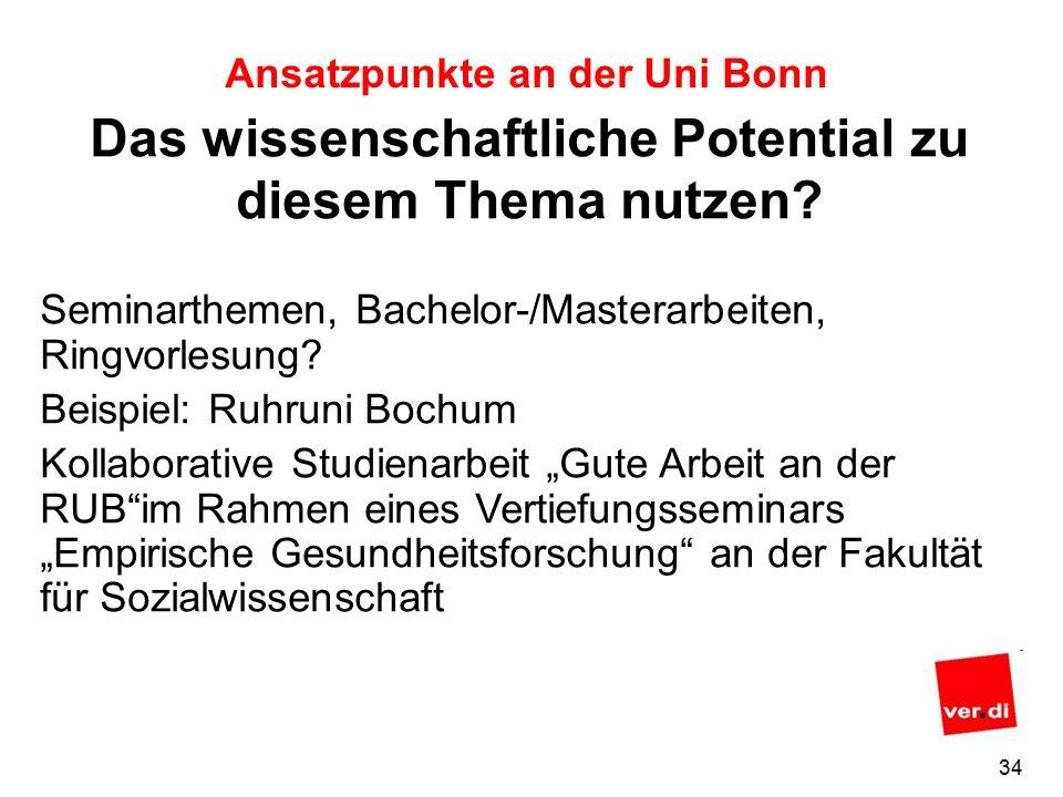"""33 Ansatzpunkte an der Uni Bonn  Familienfreundlichkeit (Achtung: Teilzeit hat auch eine Kehrseite)  Die Potentiale der Beschäftigten umfassend identifizieren und nutzen (auch für die berufliche Weiterentwicklung)  Keine weitere """"Verwissenschaftlichung der Verwaltung zulasten der Beschäftigten aus Technik und Verwaltung  …."""
