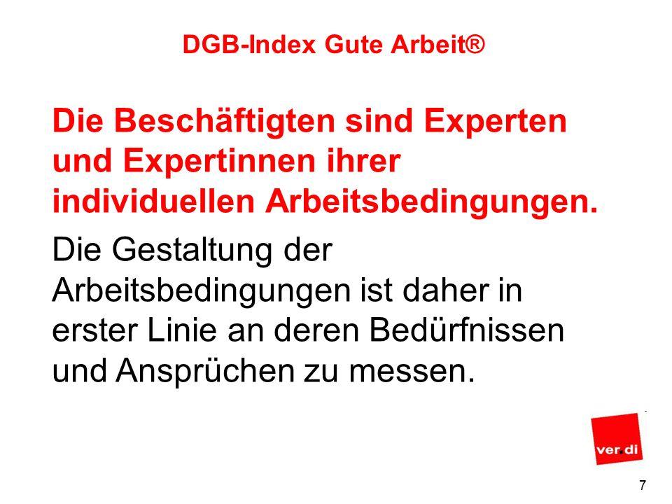 6 DGB-Index Gute Arbeit® Arbeitswelten sind primär Menschenwelten.