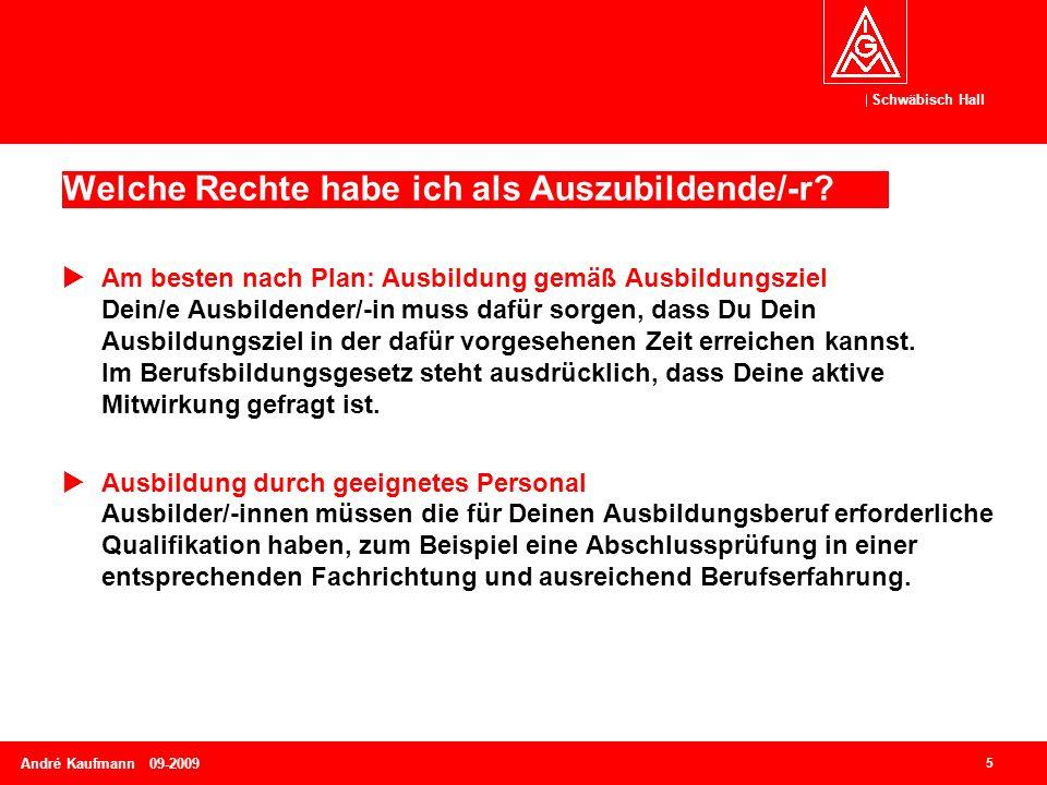 Schwäbisch Hall 5 André Kaufmann 09-2009 Welche Rechte habe ich als Auszubildende/-r?  Am besten nach Plan: Ausbildung gemäß Ausbildungsziel Dein/e A