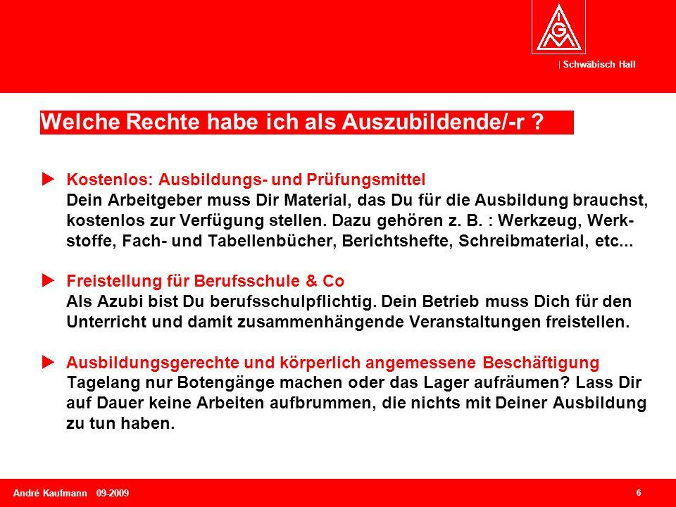 Schwäbisch Hall 6 André Kaufmann 09-2009  Kostenlos: Ausbildungs- und Prüfungsmittel Dein Arbeitgeber muss Dir Material, das Du für die Ausbildung brauchst, kostenlos zur Verfügung stellen.