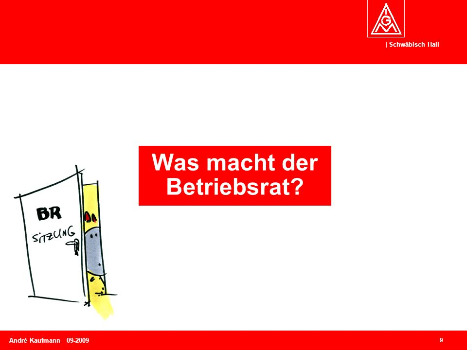 Schwäbisch Hall 9 André Kaufmann 09-2009 Was macht der Betriebsrat?