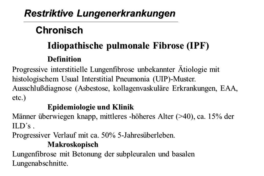 Restriktive Lungenerkrankungen Chronisch Idiopathische pulmonale Fibrose (IPF) Definition Progressive interstitielle Lungenfibrose unbekannter Ätiolog