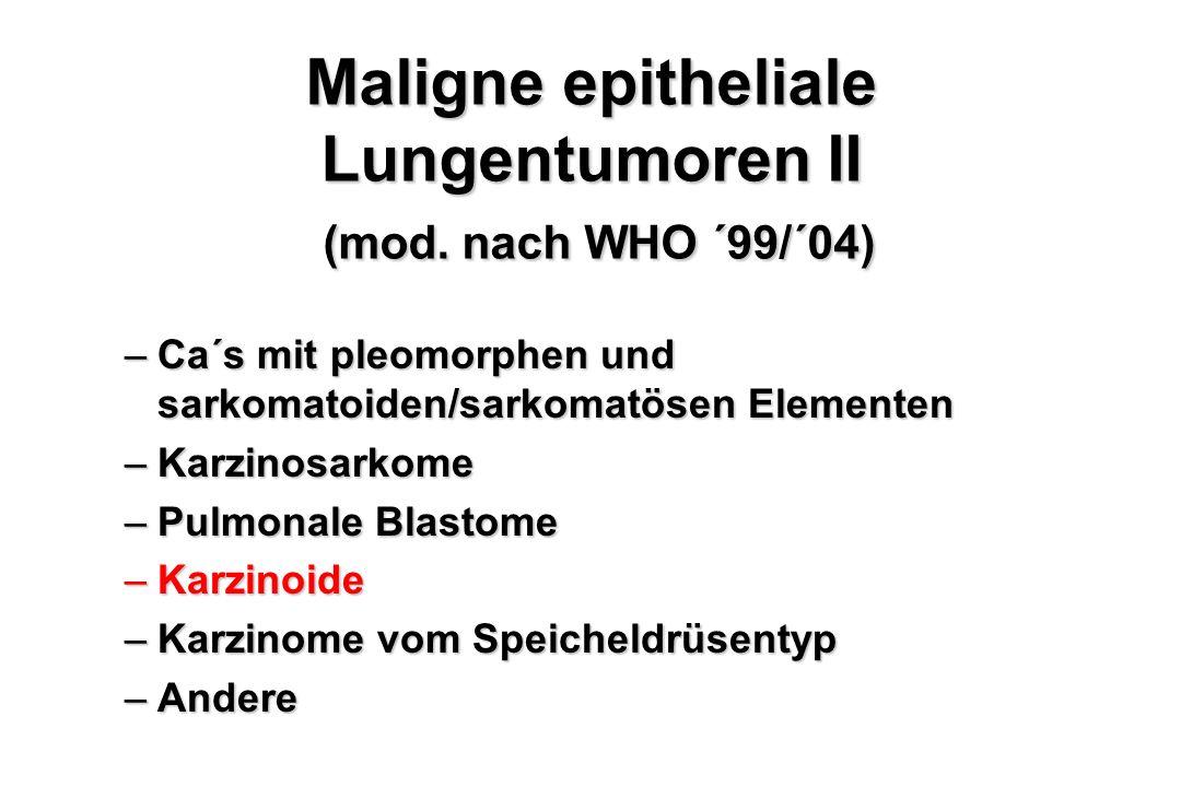 Maligne epitheliale Lungentumoren II (mod. nach WHO ´99/´04) –Ca´s mit pleomorphen und sarkomatoiden/sarkomatösen Elementen –Karzinosarkome –Pulmonale