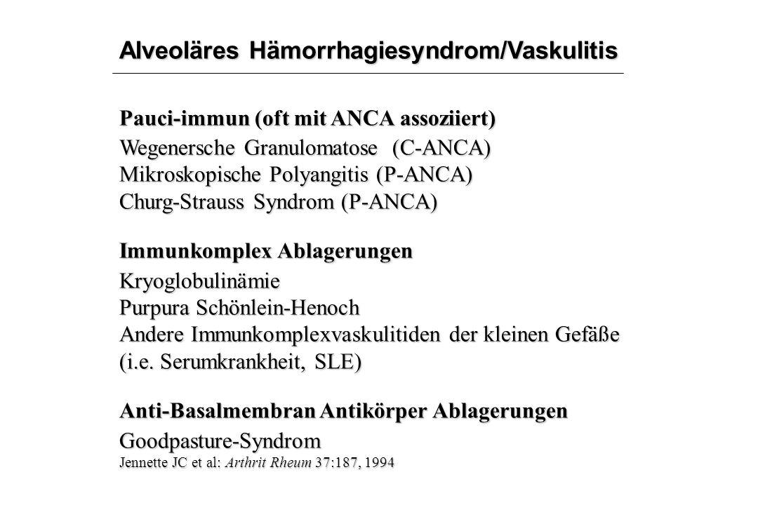 Alveoläres Hämorrhagiesyndrom/Vaskulitis Pauci-immun (oft mit ANCA assoziiert) Wegenersche Granulomatose (C-ANCA) Mikroskopische Polyangitis (P-ANCA)