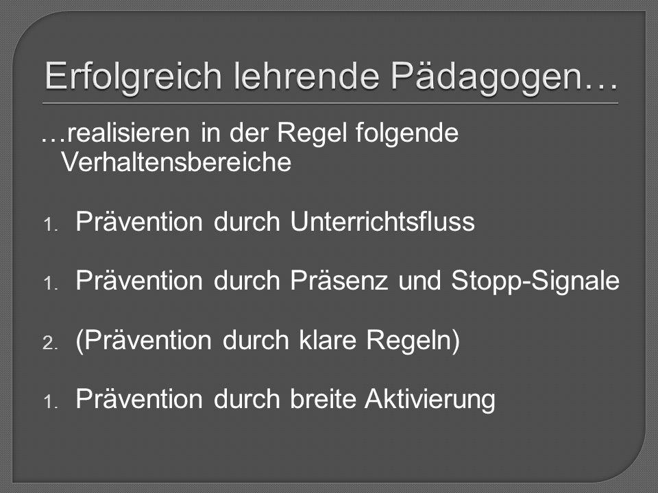 …realisieren in der Regel folgende Verhaltensbereiche 1. Prävention durch Unterrichtsfluss 1. Prävention durch Präsenz und Stopp-Signale 2. (Präventio