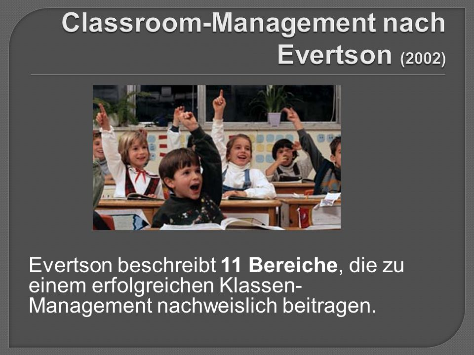 Evertson beschreibt 11 Bereiche, die zu einem erfolgreichen Klassen- Management nachweislich beitragen.