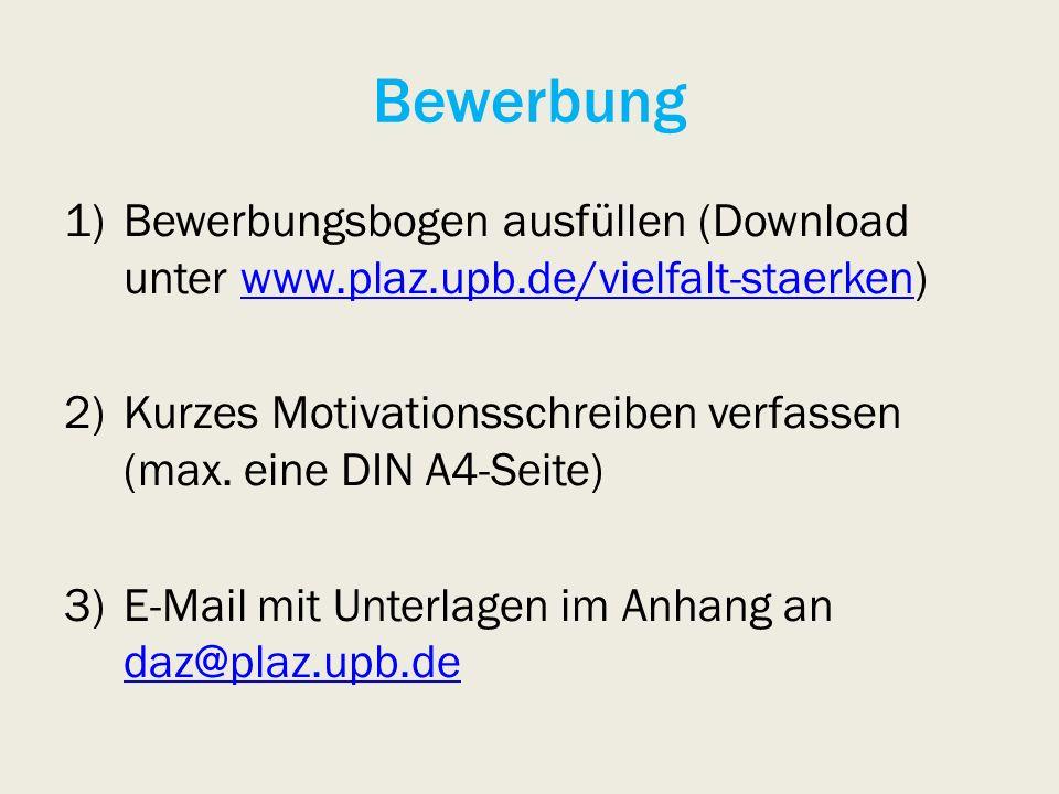 Bewerbung 1)Bewerbungsbogen ausfüllen (Download unter www.plaz.upb.de/vielfalt-staerken)www.plaz.upb.de/vielfalt-staerken 2)Kurzes Motivationsschreiben verfassen (max.