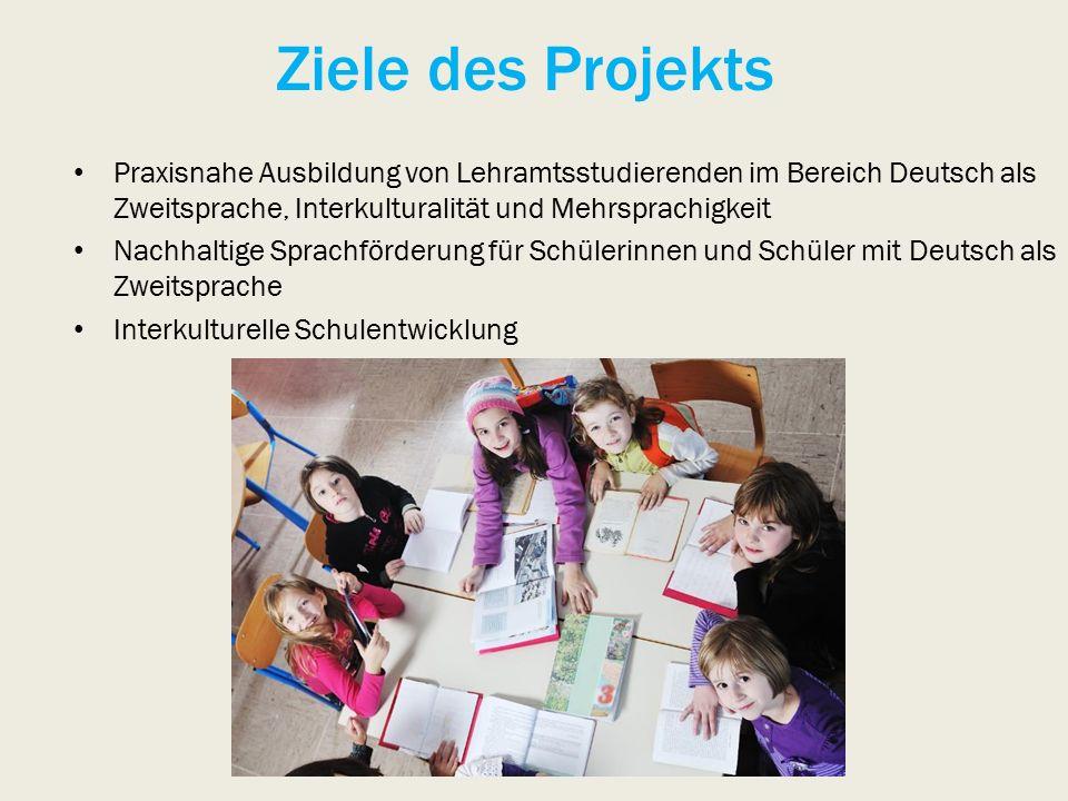 Ziele des Projekts Praxisnahe Ausbildung von Lehramtsstudierenden im Bereich Deutsch als Zweitsprache, Interkulturalität und Mehrsprachigkeit Nachhaltige Sprachförderung für Schülerinnen und Schüler mit Deutsch als Zweitsprache Interkulturelle Schulentwicklung