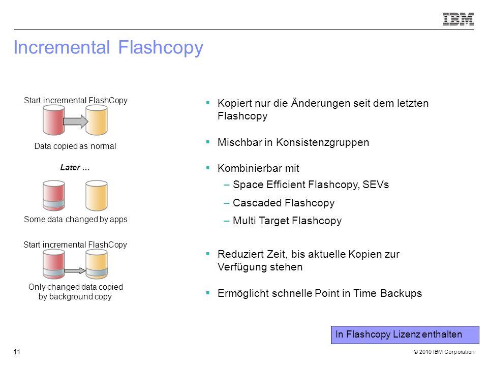 © 2010 IBM Corporation 11 Incremental Flashcopy Start incremental FlashCopy Data copied as normal Some data changed by apps Start incremental FlashCop