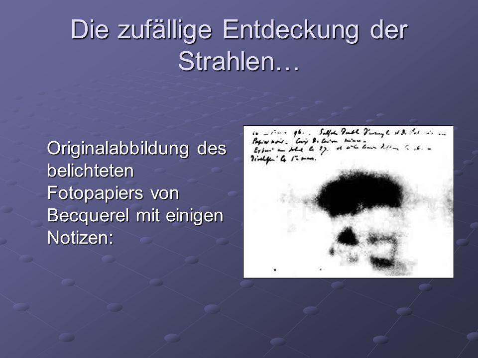 Die zufällige Entdeckung der Strahlen… Originalabbildung des belichteten Fotopapiers von Becquerel mit einigen Notizen: