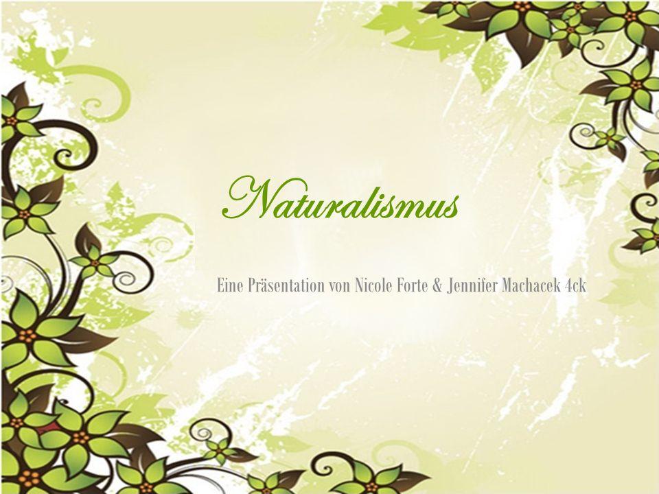 Naturalismus Eine Präsentation von Nicole Forte & Jennifer Machacek 4ck