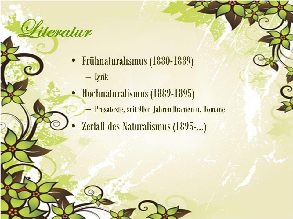 Literatur Frühnaturalismus (1880-1889) – Lyrik Hochnaturalismus (1889-1895) – Prosatexte, seit 90er Jahren Dramen u.