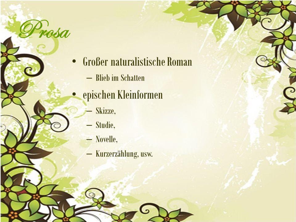 Prosa Großer naturalistische Roman – Blieb im Schatten epischen Kleinformen – Skizze, – Studie, – Novelle, – Kurzerzählung, usw.