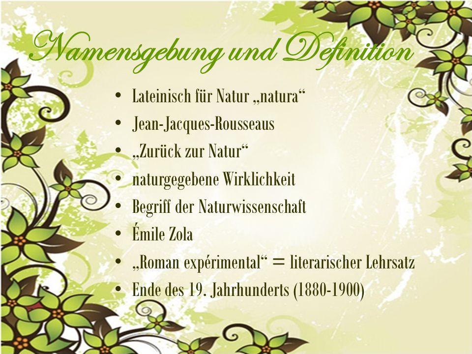"""Namensgebung und Definition Lateinisch für Natur """"natura Jean-Jacques-Rousseaus """"Zurück zur Natur naturgegebene Wirklichkeit Begriff der Naturwissenschaft Émile Zola """"Roman expérimental = literarischer Lehrsatz Ende des 19."""