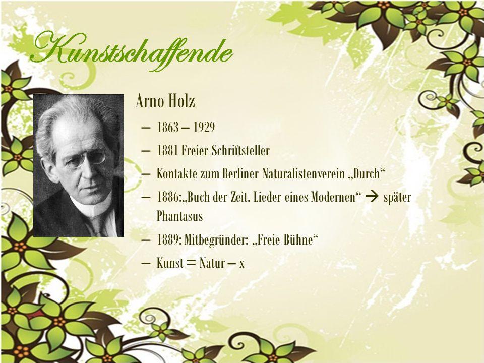 """Kunstschaffende Arno Holz – 1863 – 1929 – 1881 Freier Schriftsteller – Kontakte zum Berliner Naturalistenverein """"Durch – 1886:""""Buch der Zeit."""