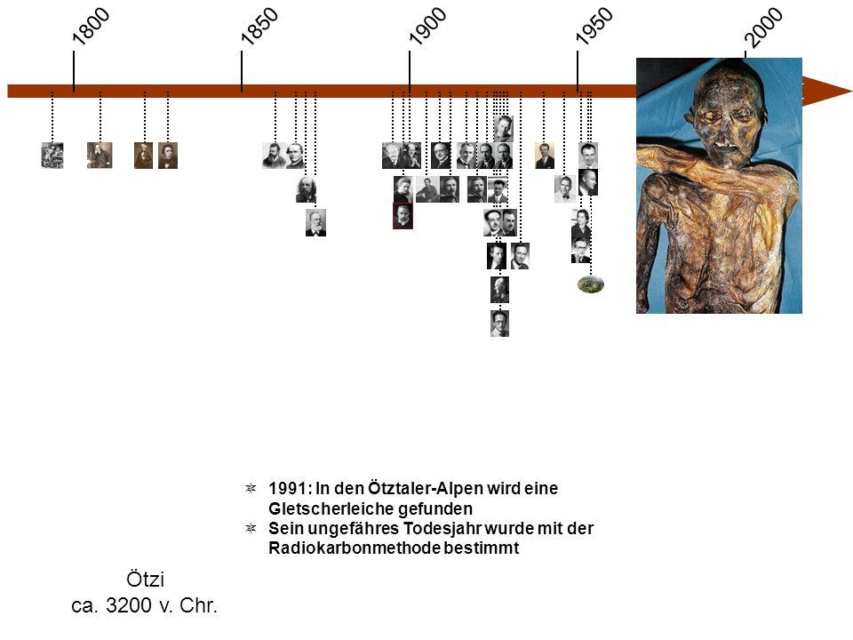 1900 1850 1950 20001800 Ötzi ca. 3200 v. Chr.  1991: In den Ötztaler-Alpen wird eine Gletscherleiche gefunden  Sein ungefähres Todesjahr wurde mit d
