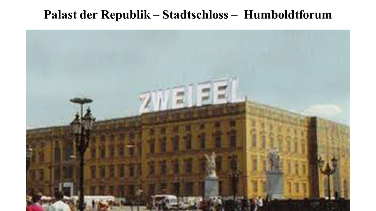 Palast der Republik – Stadtschloss – Humboldtforum