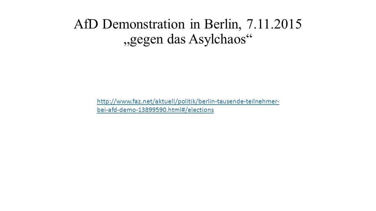 """http://www.faz.net/aktuell/politik/berlin-tausende-teilnehmer- bei-afd-demo-13899590.html#/elections AfD Demonstration in Berlin, 7.11.2015 """"gegen das Asylchaos"""