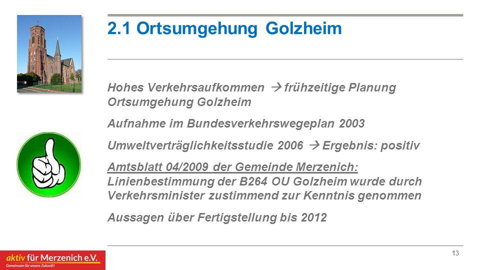2.1 Ortsumgehung Golzheim Hohes Verkehrsaufkommen  frühzeitige Planung Ortsumgehung Golzheim Aufnahme im Bundesverkehrswegeplan 2003 Umweltverträglic