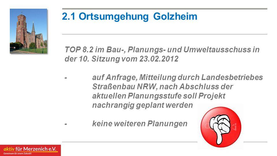 2.1 Ortsumgehung Golzheim TOP 8.2 im Bau-, Planungs- und Umweltausschuss in der 10. Sitzung vom 23.02.2012 -auf Anfrage, Mitteilung durch Landesbetrie