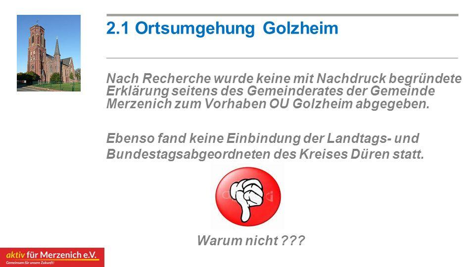 Nach Recherche wurde keine mit Nachdruck begründete Erklärung seitens des Gemeinderates der Gemeinde Merzenich zum Vorhaben OU Golzheim abgegeben. 2.1