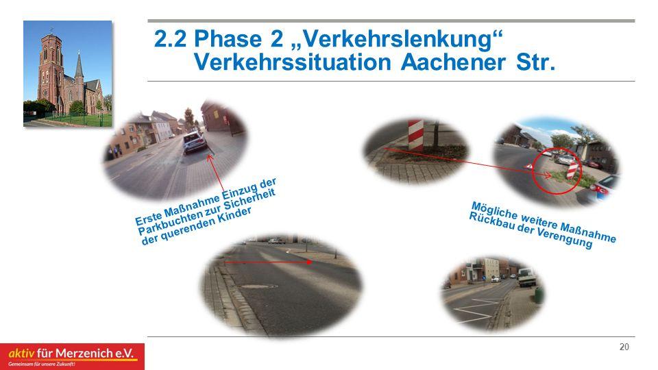 """2.2 Phase 2 """"Verkehrslenkung"""" Verkehrssituation Aachener Str. 20 Erste Maßnahme Einzug der Parkbuchten zur Sicherheit der querenden Kinder Mögliche we"""