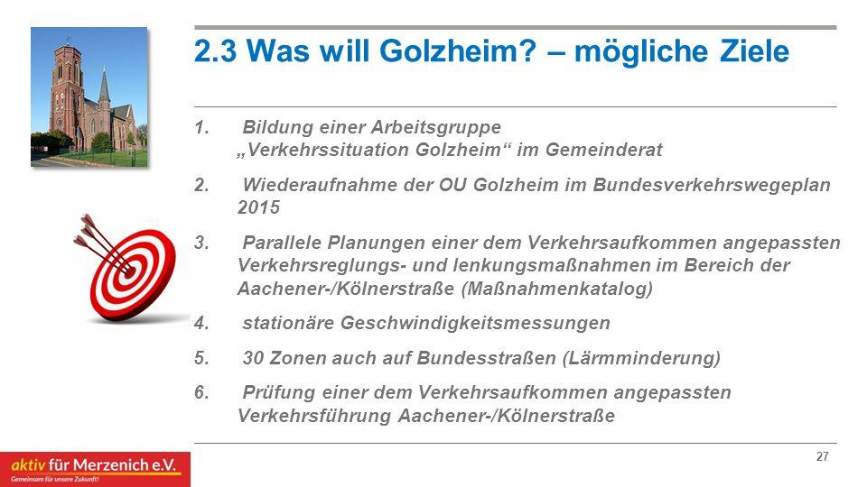 """2.3 Was will Golzheim? – mögliche Ziele 1. Bildung einer Arbeitsgruppe """"Verkehrssituation Golzheim"""" im Gemeinderat 2. Wiederaufnahme der OU Golzheim i"""