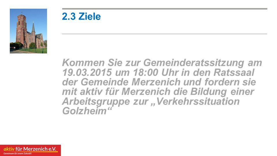 """Kommen Sie zur Gemeinderatssitzung am 19.03.2015 um 18:00 Uhr in den Ratssaal der Gemeinde Merzenich und fordern sie mit aktiv für Merzenich die Bildung einer Arbeitsgruppe zur """"Verkehrssituation Golzheim 2.3 Ziele"""