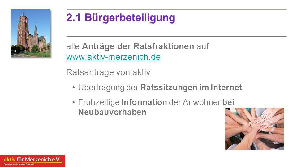 2.1 Bürgerbeteiligung alle Anträge der Ratsfraktionen auf www.aktiv-merzenich.de www.aktiv-merzenich.de Ratsanträge von aktiv: Übertragung der Ratssit
