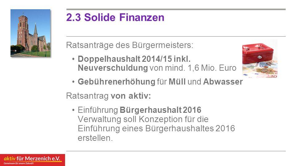 2.3 Solide Finanzen Ratsanträge des Bürgermeisters: Doppelhaushalt 2014/15 inkl. Neuverschuldung von mind. 1,6 Mio. Euro Gebührenerhöhung für Müll und