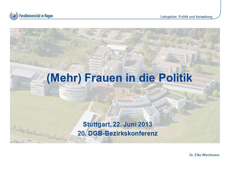 Dr. Elke Wiechmann Lehrgebiet: Politik und Verwaltung (Mehr) Frauen in die Politik Stuttgart, 22.