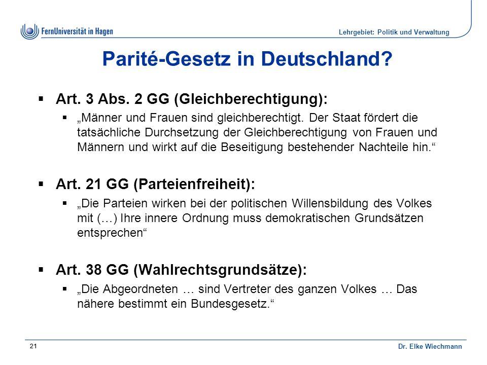Lehrgebiet: Politik und Verwaltung Dr. Elke Wiechmann 21 Parité-Gesetz in Deutschland.