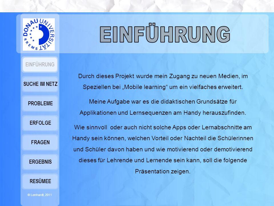 """EINFÜHRUNG © Lenhardt, 2011 SUCHE IM NETZ PROBLEME ERFOLGE FRAGEN ERGEBNIS RESÜMEE Es begann im """"World wide web ."""