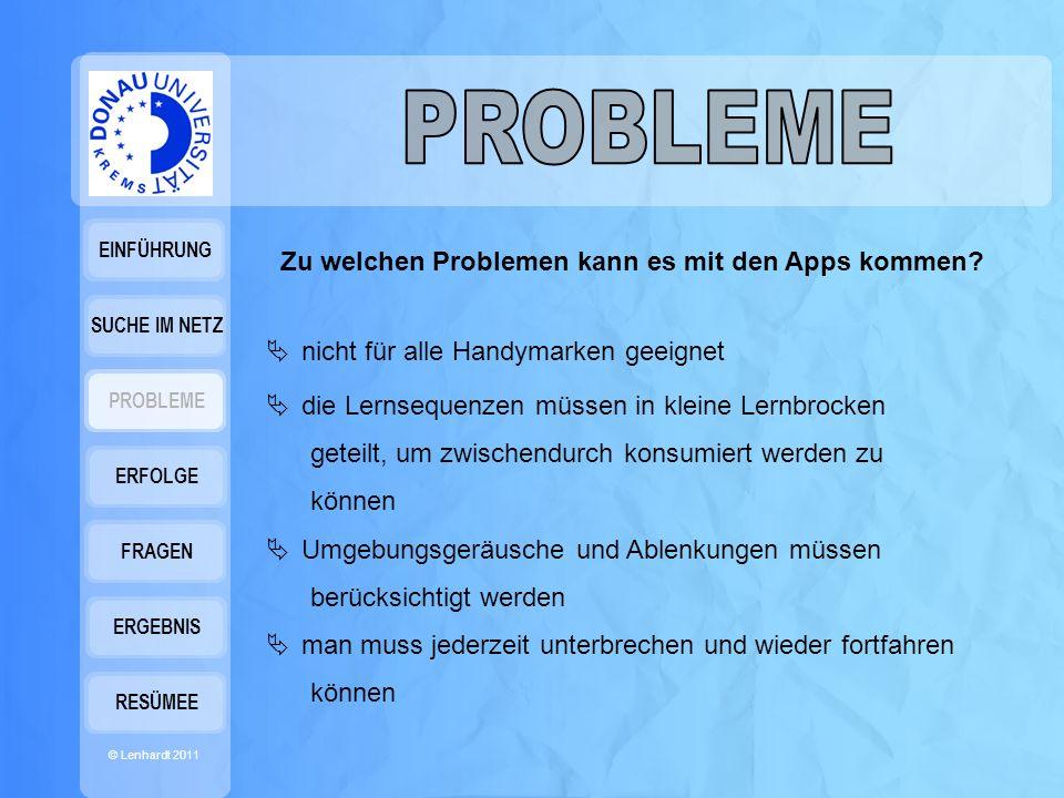EINFÜHRUNG © Lenhardt 2011 SUCHE IM NETZ PROBLEME ERFOLGE FRAGEN ERGEBNIS RESÜMEE Zu welchen Problemen kann es mit den Apps kommen.