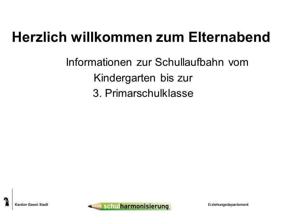 Kanton Basel-Stadt Herzlich willkommen zum Elternabend Informationen zur Schullaufbahn vom Kindergarten bis zur 3.