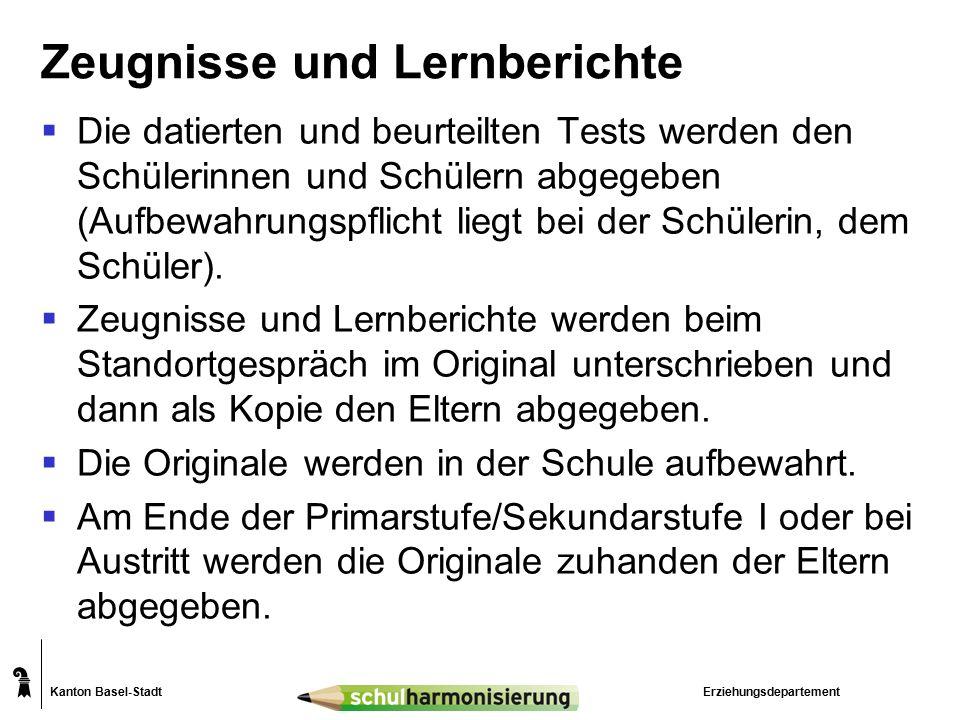 Kanton Basel-Stadt Zeugnisse und Lernberichte  Die datierten und beurteilten Tests werden den Schülerinnen und Schülern abgegeben (Aufbewahrungspflic