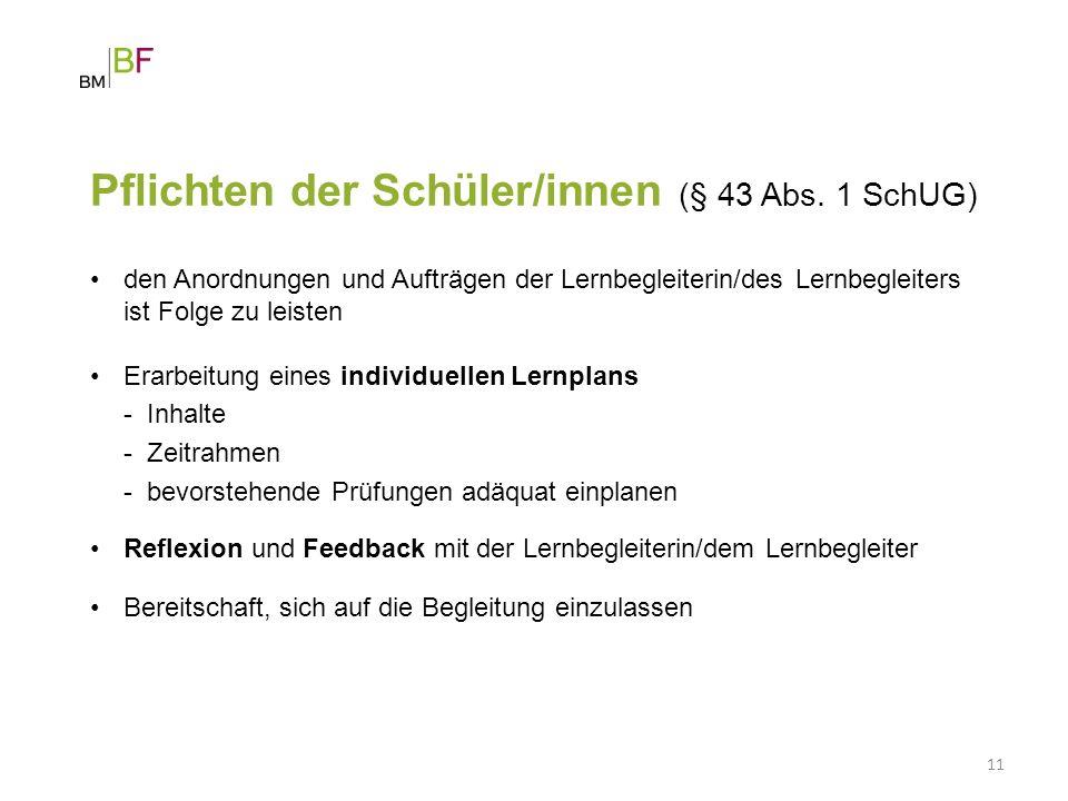 11 den Anordnungen und Aufträgen der Lernbegleiterin/des Lernbegleiters ist Folge zu leisten Pflichten der Schüler/innen (§ 43 Abs. 1 SchUG) Erarbeitu