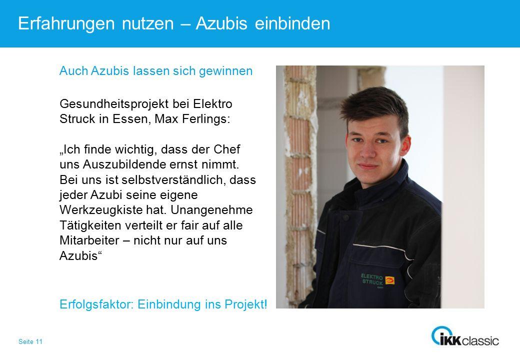 Seite 11 Erfahrungen nutzen – Azubis einbinden Auch Azubis lassen sich gewinnen Erfolgsfaktor: Einbindung ins Projekt! Gesundheitsprojekt bei Elektro