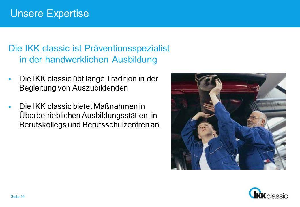 Seite 14 Unsere Expertise Die IKK classic ist Präventionsspezialist in der handwerklichen Ausbildung  Die IKK classic übt lange Tradition in der Begl