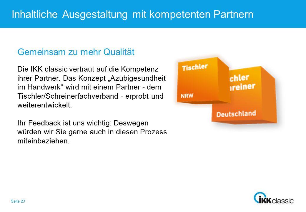 Seite 23 Inhaltliche Ausgestaltung mit kompetenten Partnern Gemeinsam zu mehr Qualität Die IKK classic vertraut auf die Kompetenz ihrer Partner.
