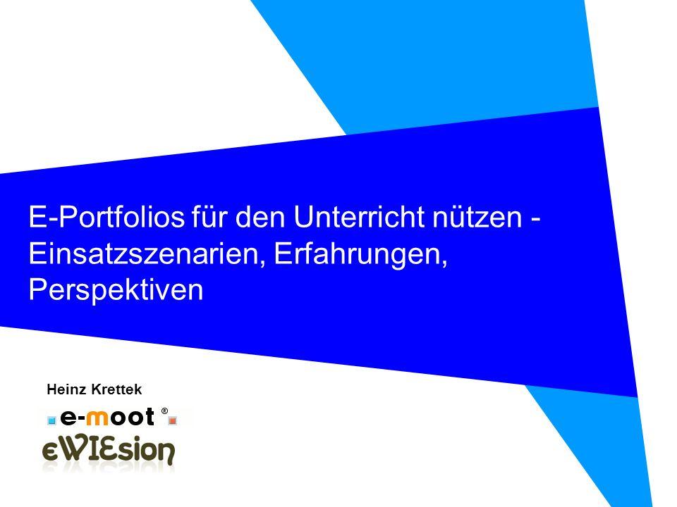 E-Portfolios für den Unterricht nützen - Einsatzszenarien, Erfahrungen, Perspektiven Heinz Krettek