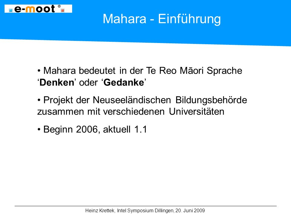 Heinz Krettek, Intel Symposium Dillingen, 20. Juni 2009 Mahara - Einführung Mahara bedeutet in der Te Reo Māori Sprache 'Denken' oder 'Gedanke' Projek