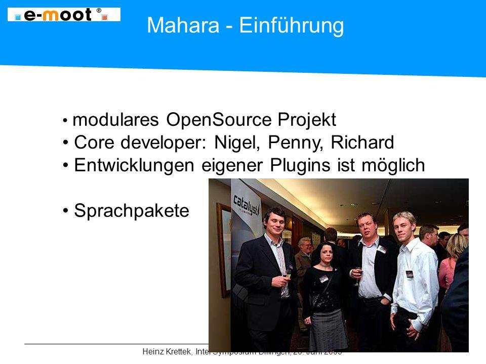 Heinz Krettek, Intel Symposium Dillingen, 20. Juni 2009 Mahara - Einführung modulares OpenSource Projekt Core developer: Nigel, Penny, Richard Entwick