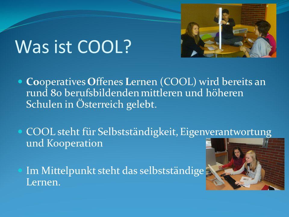 Was ist COOL? Cooperatives Offenes Lernen (COOL) wird bereits an rund 80 berufsbildenden mittleren und höheren Schulen in Österreich gelebt. COOL steh