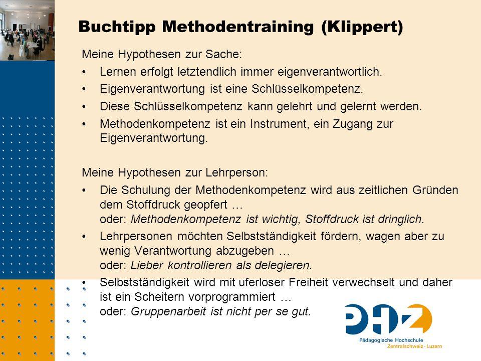 Buchtipp Methodentraining (Klippert) Meine Hypothesen zur Sache: Lernen erfolgt letztendlich immer eigenverantwortlich.