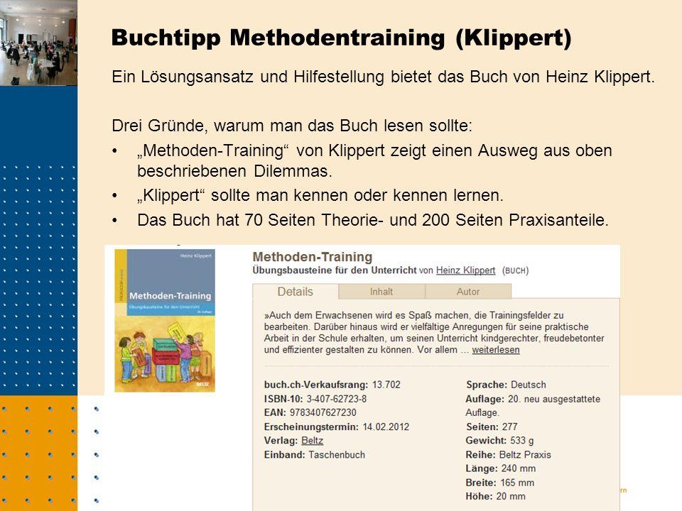 Buchtipp Methodentraining (Klippert) Ein Lösungsansatz und Hilfestellung bietet das Buch von Heinz Klippert.